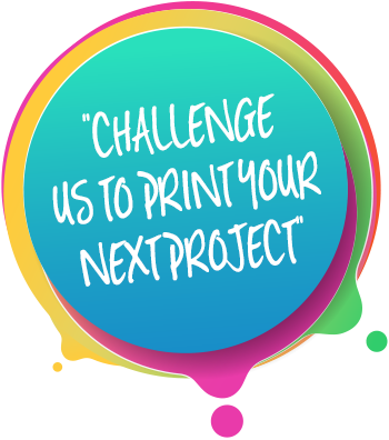 Challenge us to print your next project